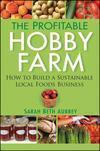 Best The Profitable Hobby Farm, How to Build a Sustainable Local Foods Business wholesale