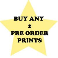 BUY ANY 2 PRE ORDER PRINTS $25.00
